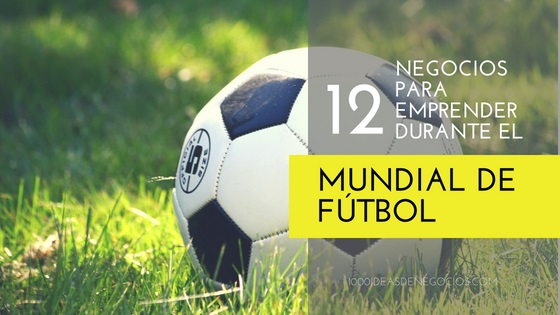 negocios para emprender durante el mundial de futbol
