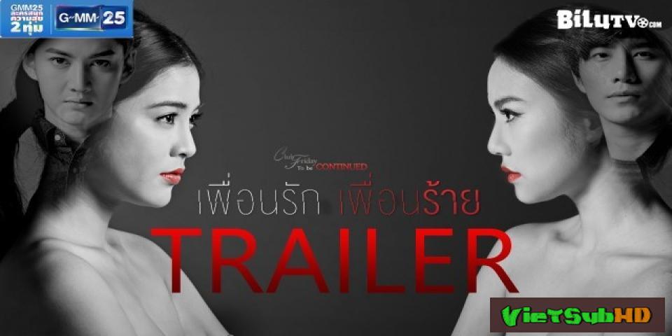 Phim Tình Yêu Không Có Lỗi, Lỗi Ở Bạn Thân Phần 2 Hoàn Tất (15/15) VietSub HD | Bạn Tốt, Bạn Đểu 2016