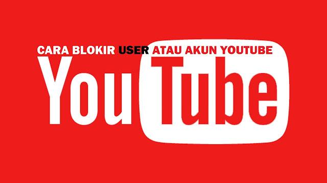 Ini Dia Cara Blokir User atau Channel Youtube