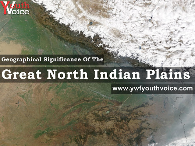 Geographical Significance Of The Great North Indian Plains, agricultural, demographic, industrial, cultural, historical and political significance of the great north Indian plains, North Indian Plains on Indian Map