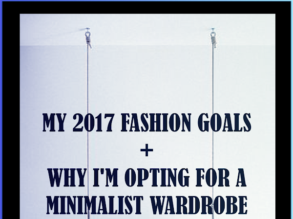 MY 2017 FASHION GOALS + WHY I'M OPTING FOR A MINIMALIST WARDROBE