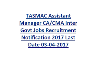 TASMAC Assistant Manager CA, CMA Inter Govt Jobs Recruitment Notification 2017 Last Date 03-04-2017