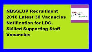 NBSSLUP Recruitment 2016 Latest 30 Vacancies Notification for LDC, Skilled Supporting Staff Vacancies