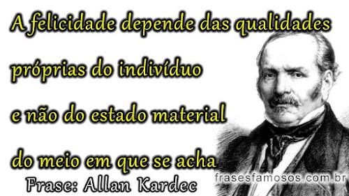 frases Allan Kardec: A felicidade depende das qualidades próprias do indivíduo