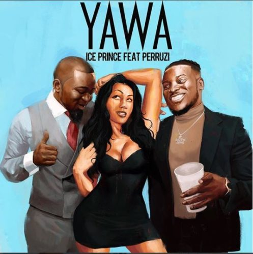 New Music: Ice Prince - Yawa Ft. Peruzzi