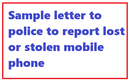 Sample letter to police to report lost or stolen mobile phone in this article you can download a sample letter that a boy used to register fir with police station read the article completely and use your best altavistaventures Gallery