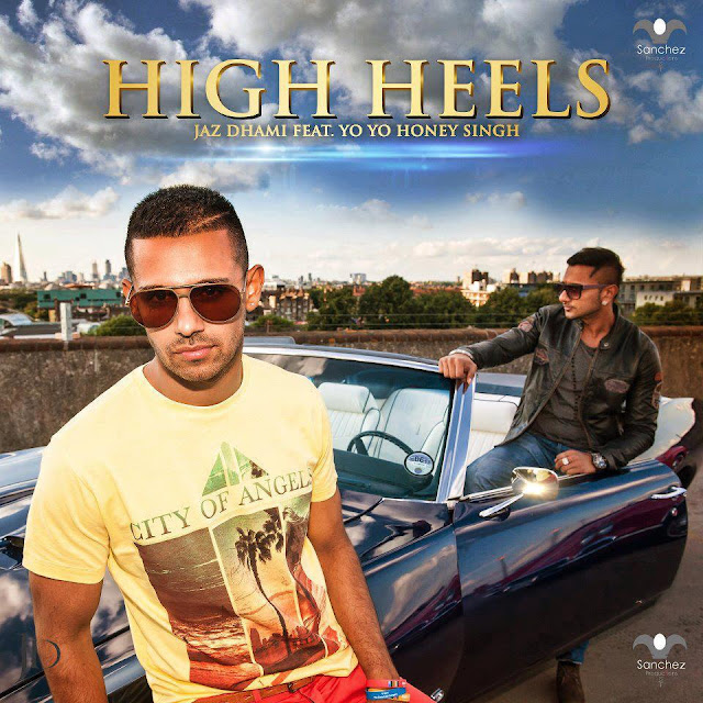 High Heels - Jaz Dhami Feat. Yo Yo Honey Singh