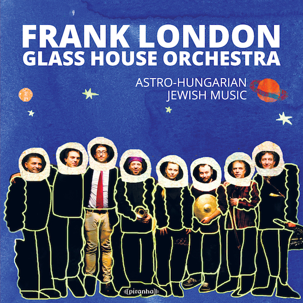 Frank london glass house orchestra astro hungarian for House music london