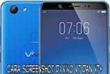 2 Cara Simpel Capture Layar Atau Screenshot Di Hp Vivo V7 dan V7+
