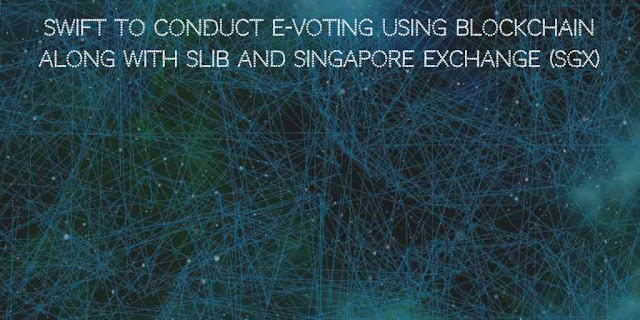 SWIFT to conduct e-Voting using Blockchain technology along with SLIB and the Singapore Exchange (SGX)