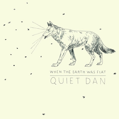 Quiet Dan – When The Earth Was Flat