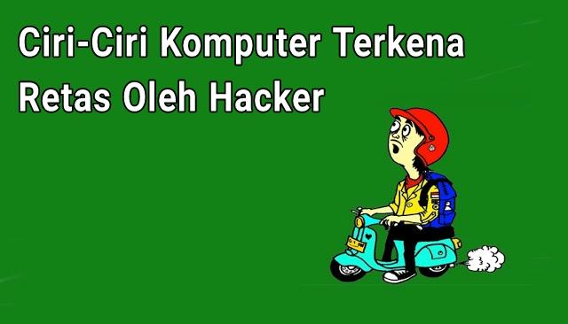 Ciri-ciri Komputer Kena Retas Hacker