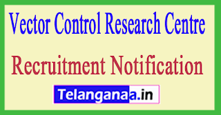 Vector Control Research Centre VCRC Recruitment Notification 2017
