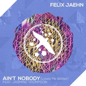 Ain't Nobody (Loves Me Better) Felix Jaehn, Jasmine Thompson