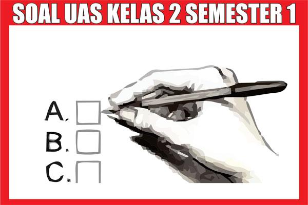 Kumpulan Soal UAS Kelas 2 SD dan MI Semester 1 Ganjil
