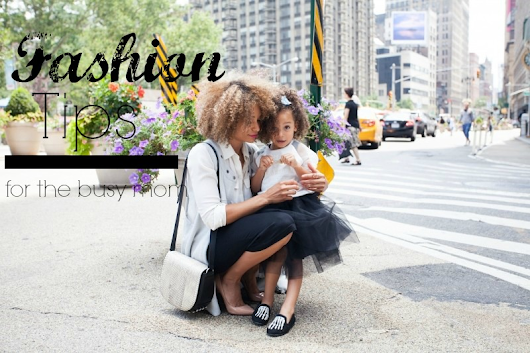 Fashion Tips For The Busy Mom