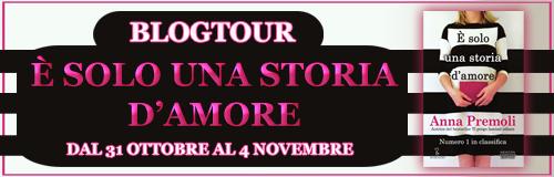 """BlogTour: """"È    solo una storia d'amore"""" di Anna Premoli 1° Tappa - Incipit + Estratti"""