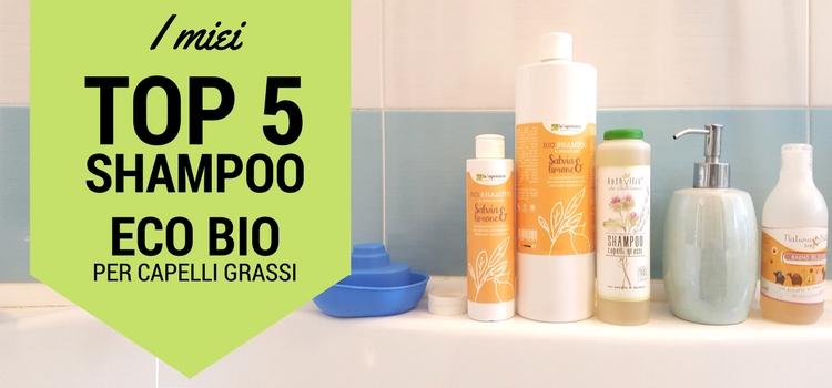 I miei TOP 5 Shampoo ECO BIO per Capelli Grassi