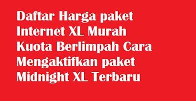 Daftar Harga Paket Internet XL Murah Midnight Terbaru 2021
