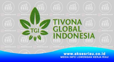 Lowongan PT. Tivona Global Indonesia Pekanbaru Januari 2018