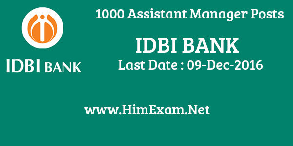 IDBI Bani 1000 Assistant Manager Posts Last Date 09 Dec,2016