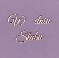 http://www.craftymoly.pl/pl/p/210x-Tekturka-napis-W-dniu-Slubu-2-szt-G4/668