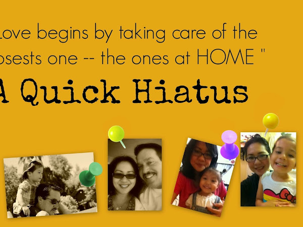 Love Begins by Taking Care of the Closests Ones -- the Ones at Home . A QUICK HIATUS