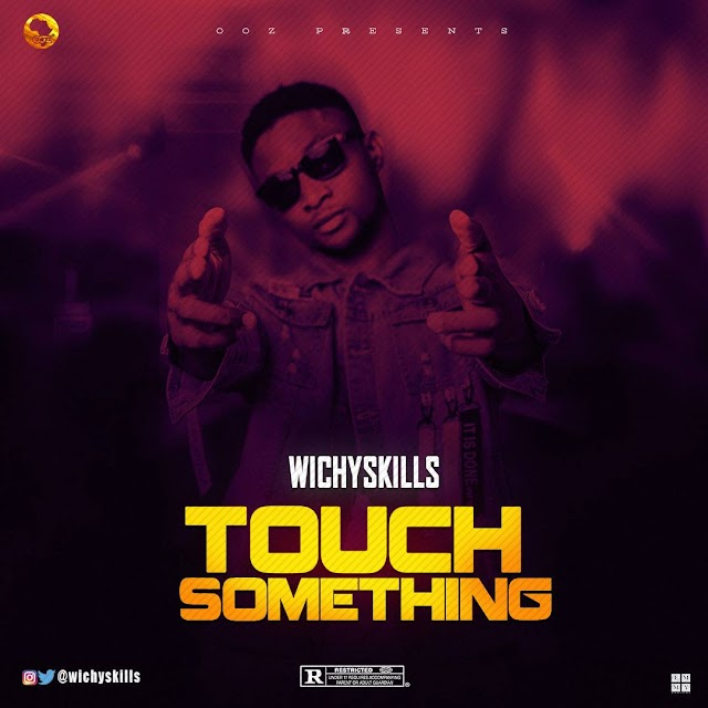 WICHYSKILLS- TOUCH SOMETHING