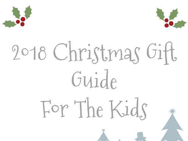 Christmas  2018 | Gift Guide - For The Kids