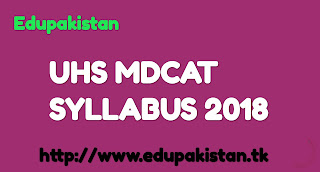 UHS has announced its entry test syllabus for MDCAT 2018.UHS MDCAT syllabus 2018 is given below.You can download UHS entry test syllabus 2018 in PDF .If you wants to get MDCAT syllabus 2018 then you are at right place.MDCAT syllabus 2018 is same as MDCAT syllabus of last year.