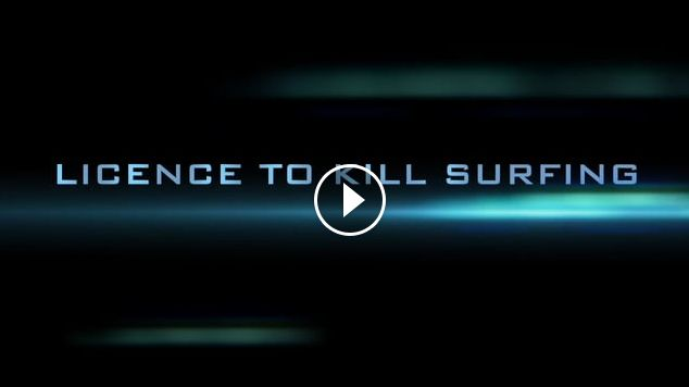 LICENCE TO KILL SURFING