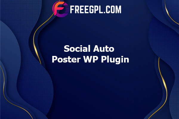 Social Auto Poster - WordPress Plugin Nulled Download Free