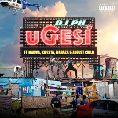 DJ PH – Ugesi (feat. Kwesta, Makwa, Maraza & August Child) 2019 | Download Mp3