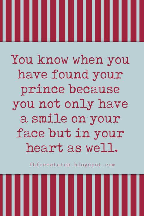 Valentines Day Sayings, You know when you have found your prince because you not only have a smile on your face but in your heart as well.