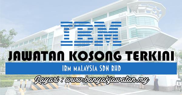 Jawatan Kosong 2017 di IBM Malaysia Sdn Bhd www.banyakjawatan.my