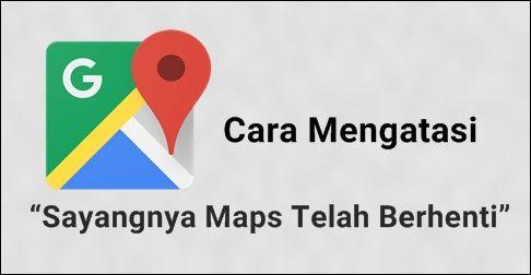 Cara Mengatasi Sayangnya Maps Telah Berhenti
