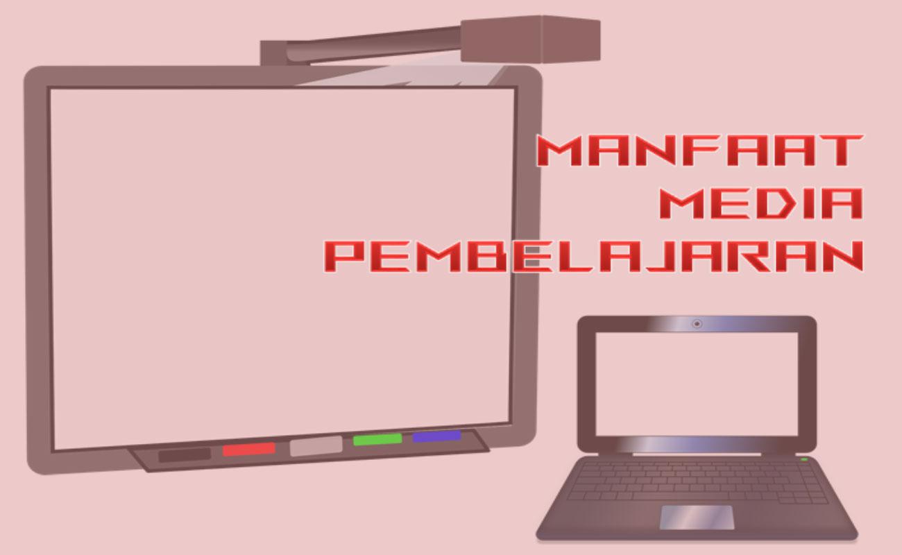 8 Manfaat Media Pembelajaran di Sekolah / Madrasah
