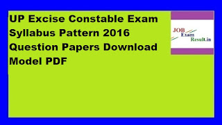 UP Excise Constable Exam Syllabus Pattern 2016 Question Papers Download Model PDF