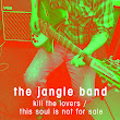 The Jangle Band - Kill The Lovers / This Soul is Not For Sale (2015)