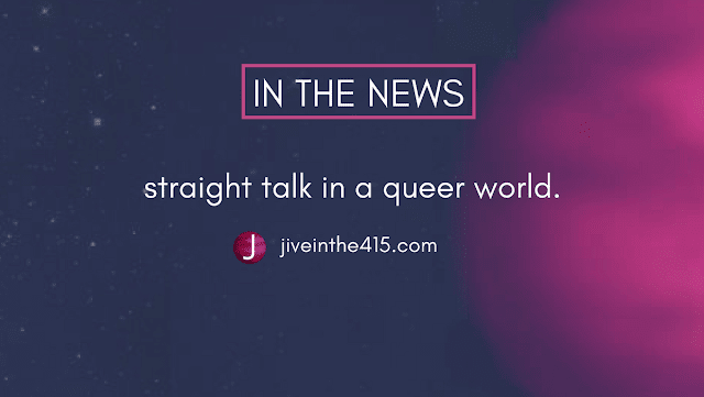"Jive in the [415] In The News Press Page that says ""in the news"" straight talk in a queer world jiveinthe4154.com"