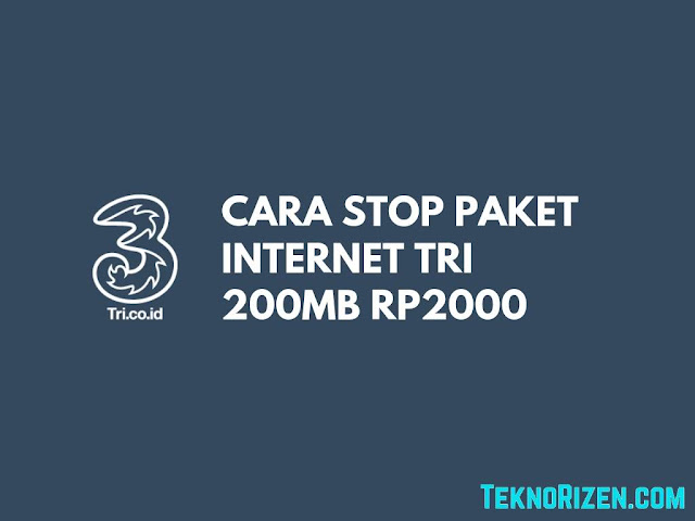 Begini Cara STOP Paket 3 Tri 200MB Rp2000 Dengan Mudah