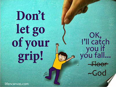 dont let go of your grip