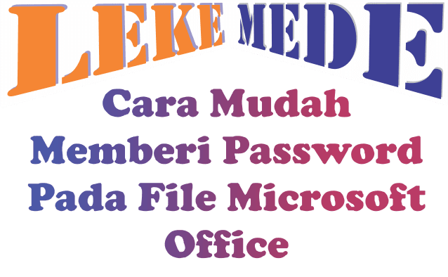 tutorial cara menggunakan password pada file microsoft office