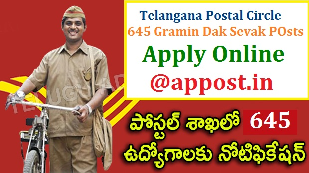 India Post Gramin Dak Sevak 645 Posts Recruitment 2017 in Telangana Circle Apply Online @ appost.in/gdsonline | Postal Department of India has given Recruitment Notification for 645 Gramin Dak Sevak Posts in Telangana Circle Online Application form Available at http://appost.in Official Website Eligibility Criteria Qualifications How to Apply Fee Payments Important Dates Like Commencement of Online Application Download Hall Tickets Date of Examination Results | Online Applications are invited for the Posts of the post of Gramin Dak Sevak GDS in Telangana Circle from AP Post Gramin Dak Sevak Recruitment Notification 2017