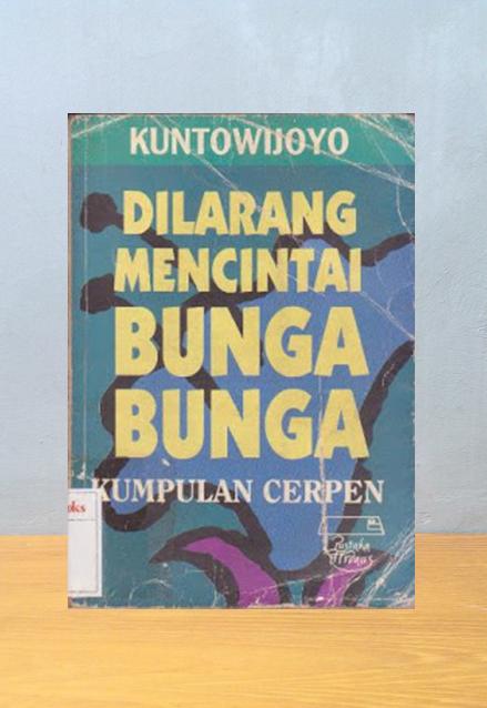 DILARANG MENCINTAI BUNGA, Kuntowijoyo
