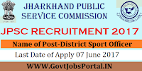 Jharkhand Public Service Commission Recruitment 2017– District Sport Officer