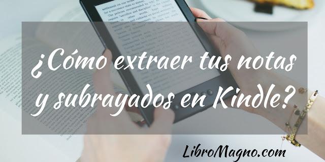 ¿Cómo extraer tus notas y subrayados en Kindle?