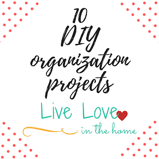 10 DIY Organization Projects / By Live Love in the Home