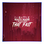 DJ Battle & Gucci Mane - That Fast (feat. Blackway) - Single Cover