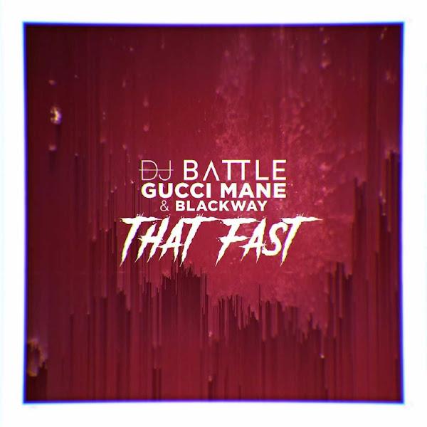 DJ Battle & Gucci Mane - That Fast (feat. Blackway) - Single Cover